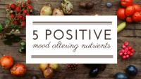 5 Positive Mood Altering Nutrients