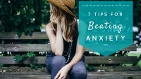 7 Tips for Beating Anxiety