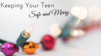 Keeping Your Teen Safe and Merry