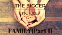 The Bigger Picture: Family (Part 1)