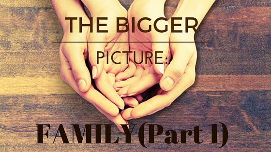 THE BIGGER PICTURE: FAMILY