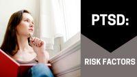 PTSD: Risk Factors